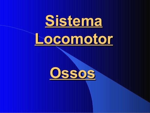 SistemaSistema LocomotorLocomotor OssosOssos