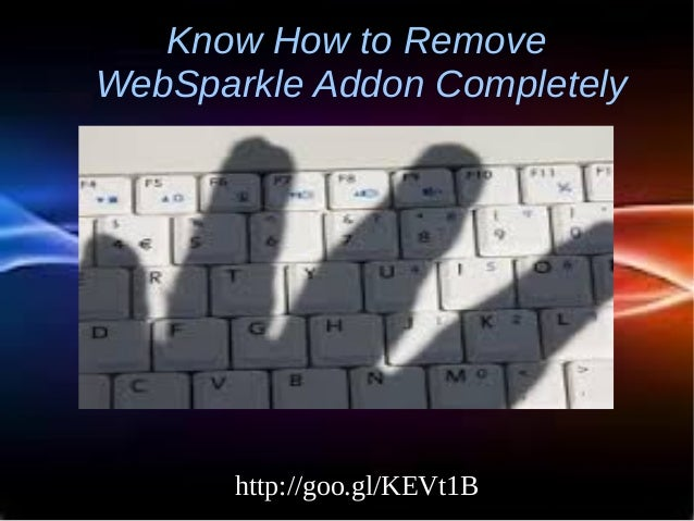 Know How to Remove WebSparkle Addon Completely http://goo.gl/KEVt1B