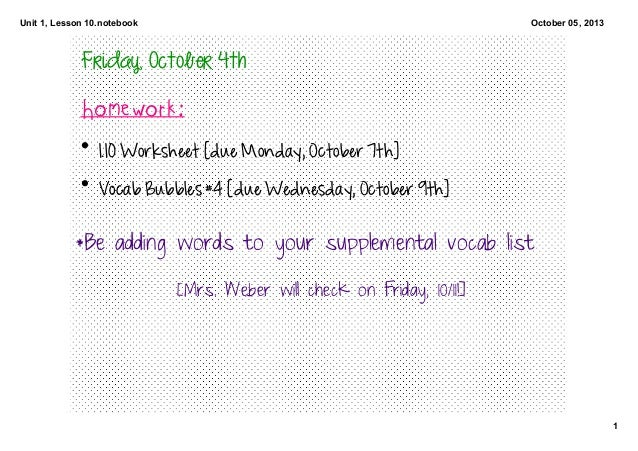 Unit 1, Lesson 10.notebook 1 October 05, 2013 Friday, October 4th  Homework: • 1.10 Worksheet [due Monday, October 7th] • ...