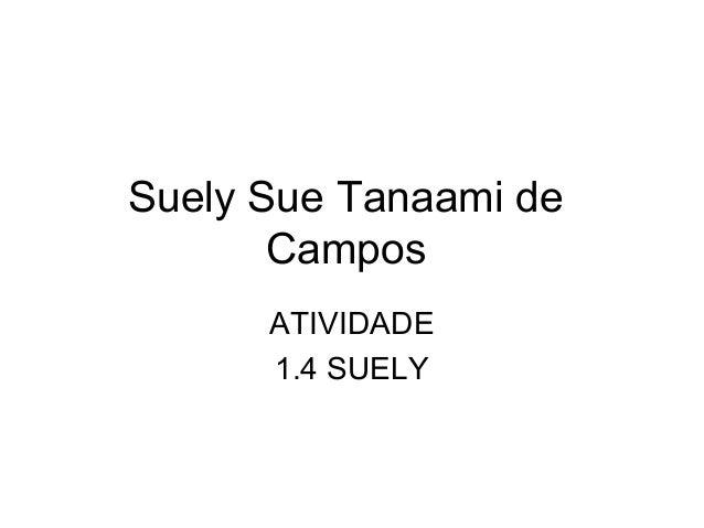 Suely Sue Tanaami de Campos ATIVIDADE 1.4 SUELY