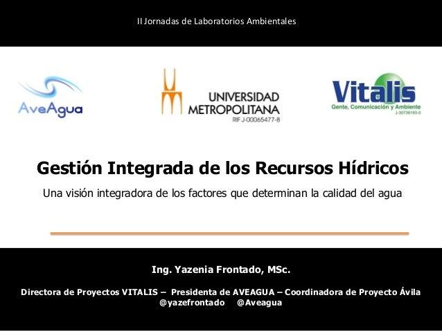 Gestión Integrada de los Recursos Hídricos Una visión integradora de los factores que determinan la calidad del agua II Jo...