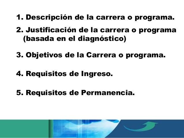 6. Requisitos de Graduación.  7. Perfil del Egresado (señalar cuales son las destrezas, habilidades y conocimientos que de...