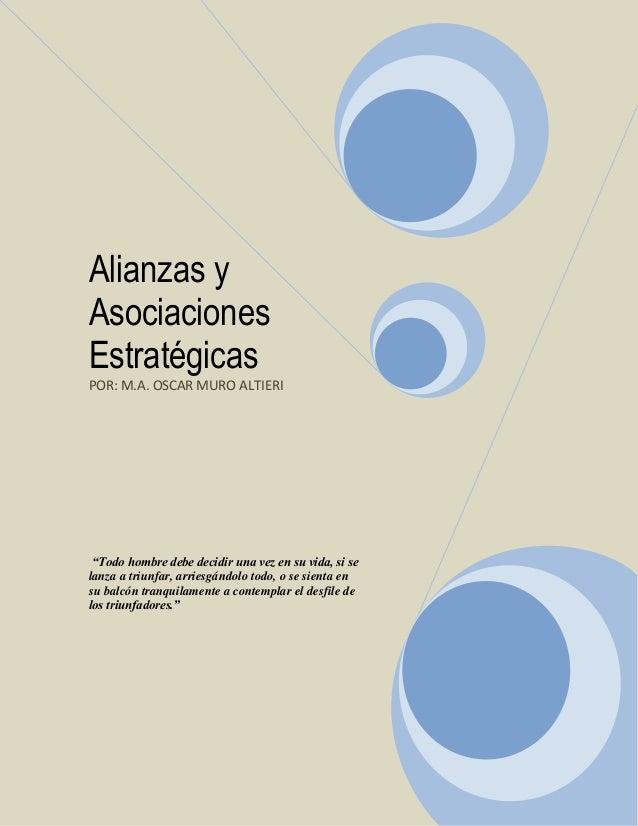 """Alianzas y Asociaciones Estratégicas POR: M.A. OSCAR MURO ALTIERI  """"Todo hombre debe decidir una vez en su vida, si se lan..."""