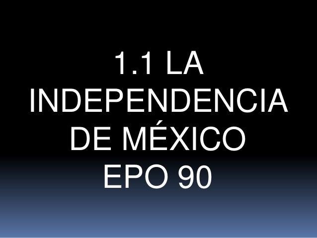 1.1 LA INDEPENDENCIA DE MÉXICO EPO 90