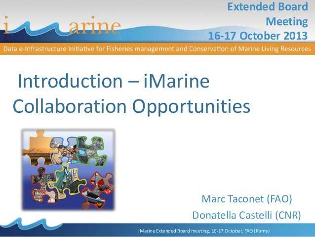 Extended Board Meeting 16-17 October 2013  Introduction – iMarine Collaboration Opportunities  Marc Taconet (FAO) Donatell...