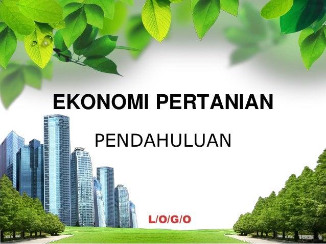 EKONOMI PERTANIAN PENDAHULUAN  L/O/G/O
