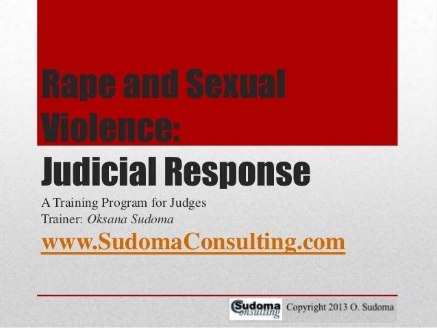 Rape and Sexual Violence: Judicial Response A Training Program for Judges Trainer: Oksana Sudoma  www.SudomaConsulting.com
