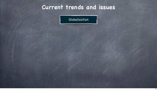 Current trends and issues Globalization  35