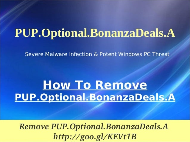 PUP.Optional.BonanzaDeals.A Severe Malware Infection & Potent Windows PC Threat  How To Remove PUP.Optional.BonanzaDeals.A...