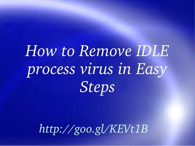 HowtoRemoveIDLE processvirusinEasy Steps http://goo.gl/KEVt1B