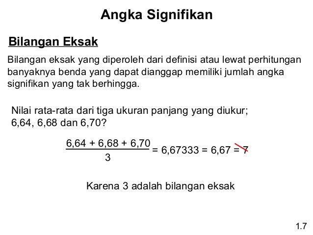 Angka Signifikan Bilangan Eksak Bilangan eksak yang diperoleh dari definisi atau lewat perhitungan banyaknya benda yang da...