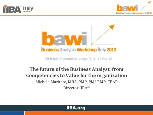 NH Hotels Milanofiori, Assago (MI) - 18 Oct. 13  The future of the Business Analyst: from Competencies to Value for the or...
