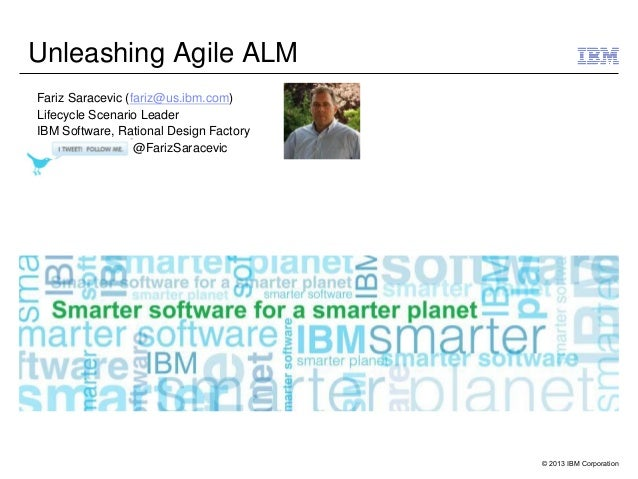 Unleashing Agile ALM Fariz Saracevic (fariz@us.ibm.com) Lifecycle Scenario Leader IBM Software, Rational Design Factory @F...