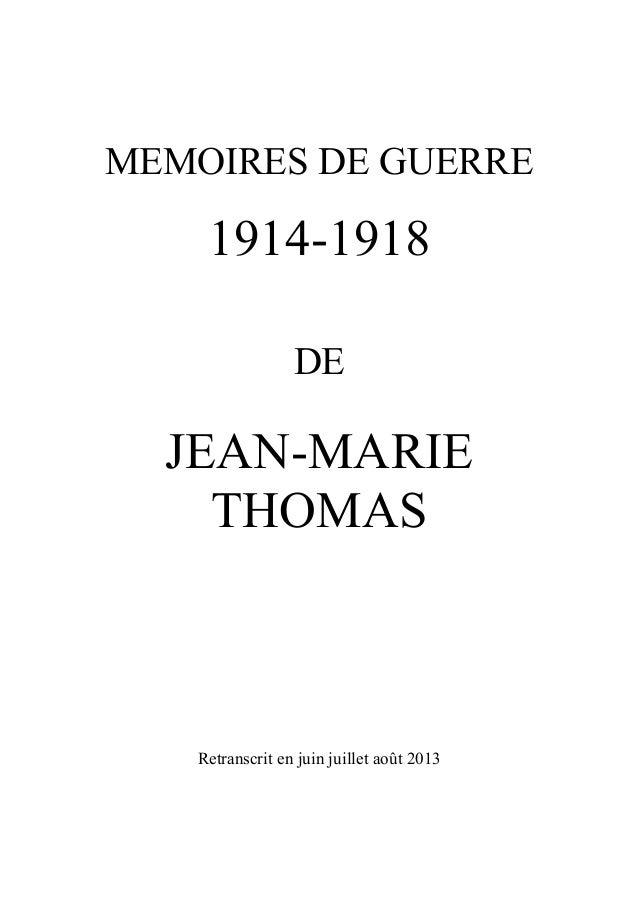 MEMOIRES DE GUERRE  1914-1918 DE  JEAN-MARIE THOMAS  Retranscrit en juin juillet août 2013