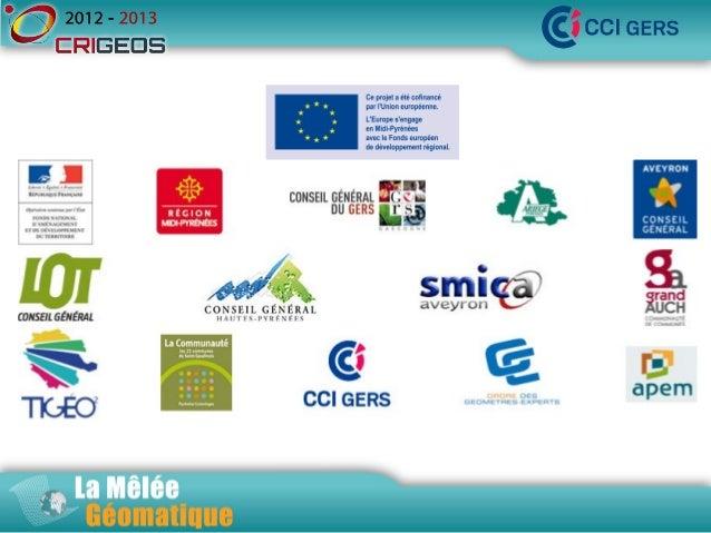 1- Centre Régional d'Information  GEOSpatiale Midi Pyrénées  Bilan 2009 – 2013  Michel DEBORD, CCI du GERS Slide 3