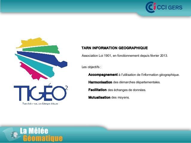 La Mêlée Géomatique  TARN INFORMATION GEOGRAPHIQUE  Association Loi 1901, en fonctionnement depuis février 2013. Les objec...