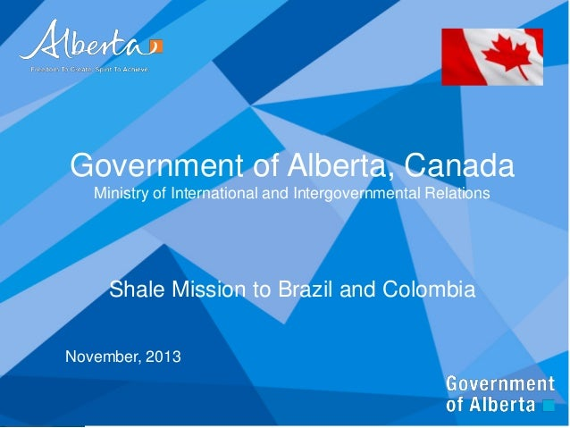 Government of Alberta, Canada Ministry of International and Intergovernmental Relations  Shale Mission to Brazil and Colom...
