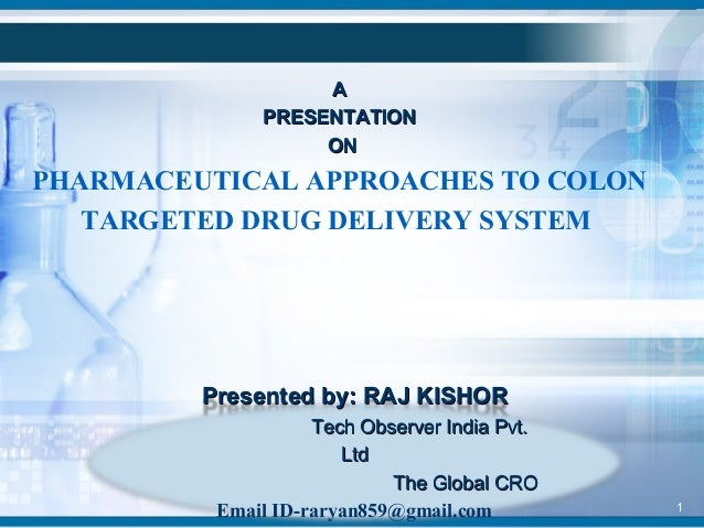 A PRESENTATION ON  PHARMACEUTICAL APPROACHES TO COLON TARGETED DRUG DELIVERY SYSTEM  Presented by: RAJ KISHOR Tech Observe...