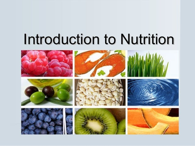 introduce to nutrition About this course what is it confused with all the conflicting 'health messages' you read and hear the introduction to nutrition course simplifies the fundamentals of health and.