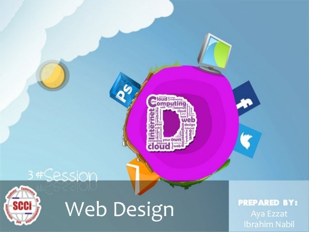 Web Design 3  Web Design  epared & presented by : Aya Ezzat Ibrahim Nabil  Aya Ezzat Ibrahim Nabil