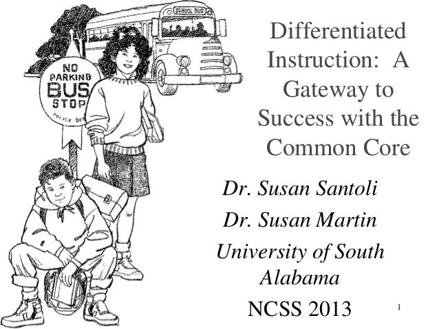 Differentiated Instruction: A Gateway to Success with the Common Core Dr. Susan Santoli Dr. Susan Martin University of Sou...