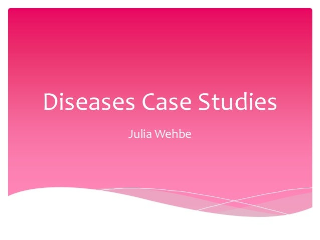 Diseases Case Studies Julia Wehbe