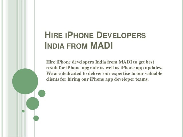 HIRE IPHONE DEVELOPERS INDIA FROM MADI Hire iPhone developers India from MADI to get best result for iPhone upgrade as wel...