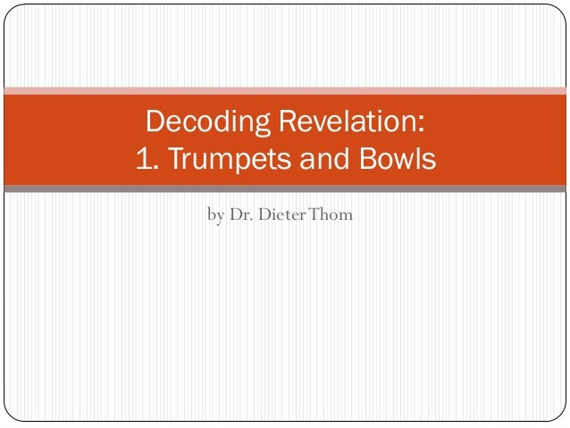 Decoding Revelation: 1. Trumpets and Bowls by Dr. Dieter Thom