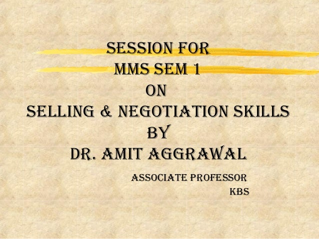 SeSSion for mmS Sem 1 on Selling & negotiation SkillS by dr. amit aggrawal aSSociate profeSSor kbS