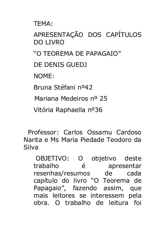 """TEMA: APRESENTAÇÃO DOS CAPÍTULOS DO LIVRO """"O TEOREMA DE PAPAGAIO"""" DE DENIS GUEDJ NOME: Bruna Stéfani nº42 Mariana Medeiros..."""
