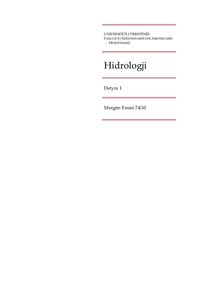 UNIVERSITETI I PRISHTINËS FAKULTETI I NDËRTIMTARISË DHE ARKITEKTURËS - HIDROTEKNIKË  Hidrologji Detyra 1  Mergim Emini 74/...