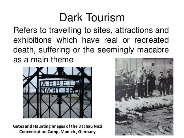dark tourism ''dark tourism', as it's been dubbed, is on the increase, as people around the world fight to ensure the sins of the past are not forgotten' 'i have just been reading research suggesting that there is a kind of dark tourism associated with attendance at such services.