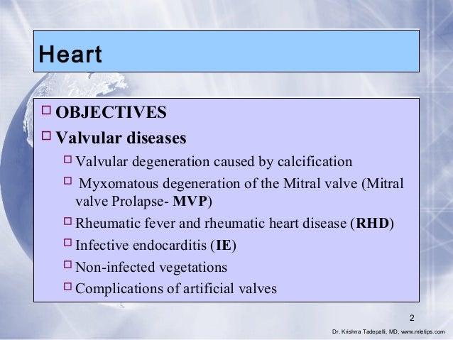 Heart  OBJECTIVES  Valvular diseases  Valvular degeneration caused by calcification  Myxomatous degeneration of the Mi...