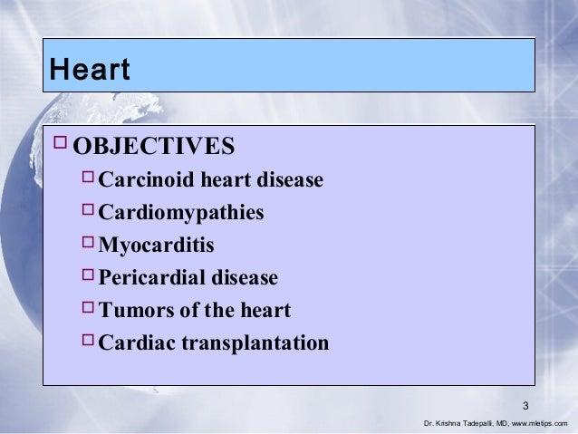 Heart OBJECTIVES Carcinoid heart disease Cardiomypathies Myocarditis Pericardial disease Tumors of the heart Cardia...
