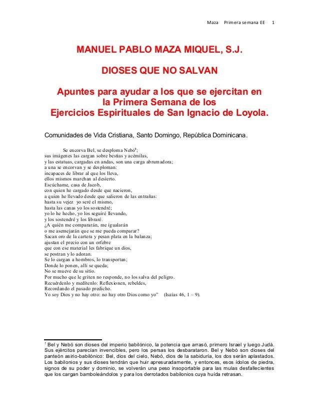 Maza Primera semana EE  1  MANUEL PABLO MAZA MIQUEL, S.J. DIOSES QUE NO SALVAN Apuntes para ayudar a los que se ejercitan ...