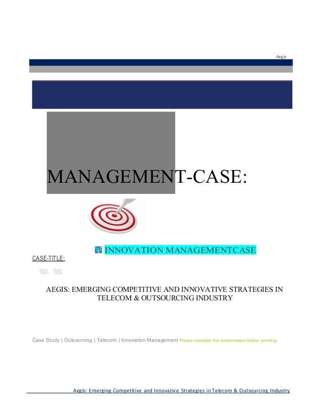 Aegis  MANAGEMENT-CASE:  INNOVATION MANAGEMENTCASE CASE-TITLE:  AEGIS: EMERGING COMPETITIVE AND INNOVATIVE STRATEGIES IN T...