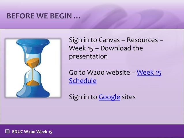 BEFORE WE BEGIN … Sign in to Canvas – Resources – Week 15 – Download the presentation Go to W200 website – Week 15 Schedul...