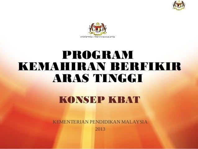PROGRAM KEMAHIRAN BERFIKIR ARAS TINGGI KONSEP KBAT KEMENTERIAN PENDIDIKAN MALAYSIA 2013 1