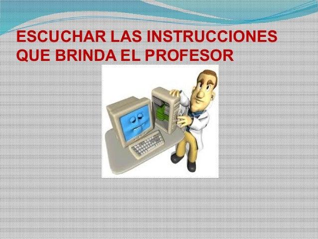ESCUCHAR LAS INSTRUCCIONES QUE BRINDA EL PROFESOR