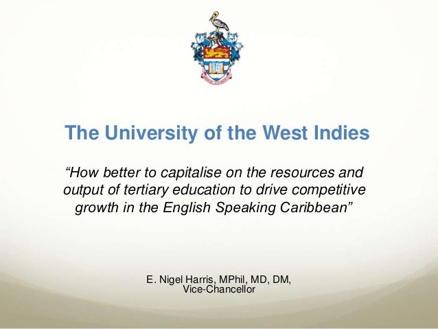"""The University of the West Indies """"How better to capitalise on the resources and output of tertiary education to drive com..."""