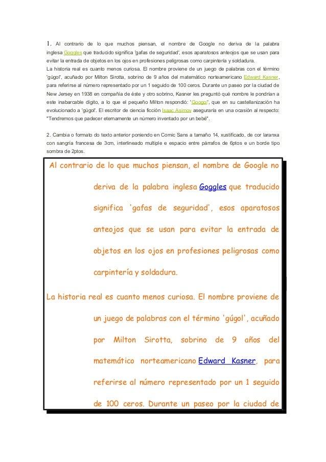 1.  Al contrario de lo que muchos piensan, el nombre de Google no deriva de la palabra  inglesa Goggles que traducido sign...