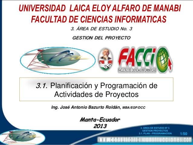 3. ÁREA DE ESTUDIO No. 3 GESTION DEL PROYECTO  3.1. Planificación y Programación de Actividades de Proyectos  Ing. José An...