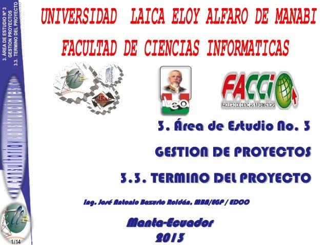 3. Área de Estudio No. 3  GESTION DE PROYECTOS 3.3. TERMINO DEL PROYECTO Ing. José Antonio Bazurto Roldán, MBA/EGP / EDCC ...