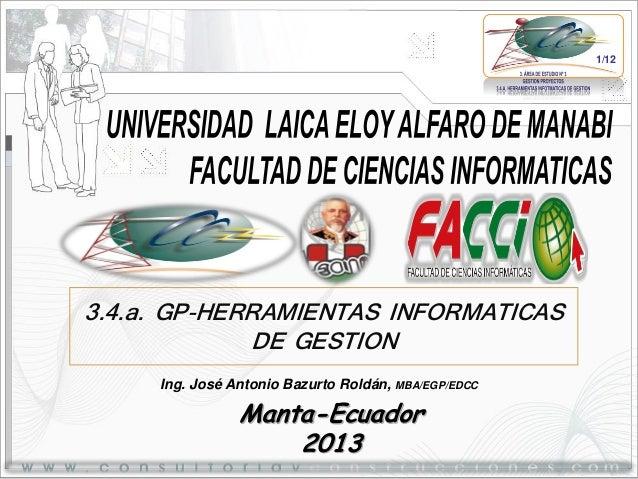 1/12  3.4.a. GP-HERRAMIENTAS INFORMATICAS DE GESTION Ing. José Antonio Bazurto Roldán, MBA/EGP/EDCC  Manta-Ecuador 2013
