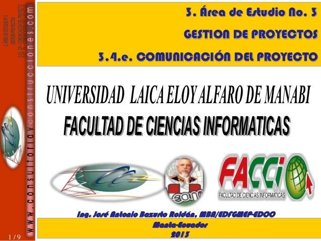 3. Área de Estudio No. 3  GESTION DE PROYECTOS 3.4.e. COMUNICACIÓN DEL PROYECTO  1/9  Ing. José Antonio Bazurto Roldán, MB...