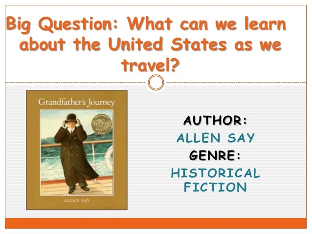 Big Question: What can we learn about the United States as we travel? AUTHOR: ALLEN SAY GENRE: HISTORICAL FICTION