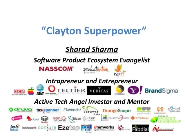 """Clayton Superpower"" Sharad Sharma Software Product Ecosystem Evangelist Intrapreneur and Entrepreneur Active Tech Angel I..."