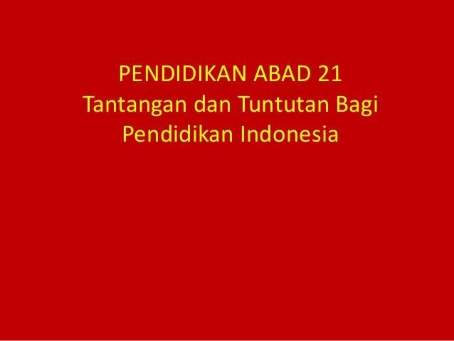 PENDIDIKAN ABAD 21 Tantangan dan Tuntutan Bagi Pendidikan Indonesia