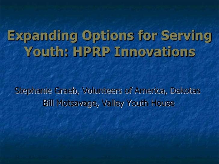 Expanding Options for Serving Youth: HPRP Innovations Stephanie Graeb, Volunteers of America, Dakotas  Bill Motsavage, Val...