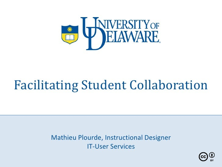 Facilitating Student Collaboration         Mathieu Plourde, Instructional Designer                  IT-User Services